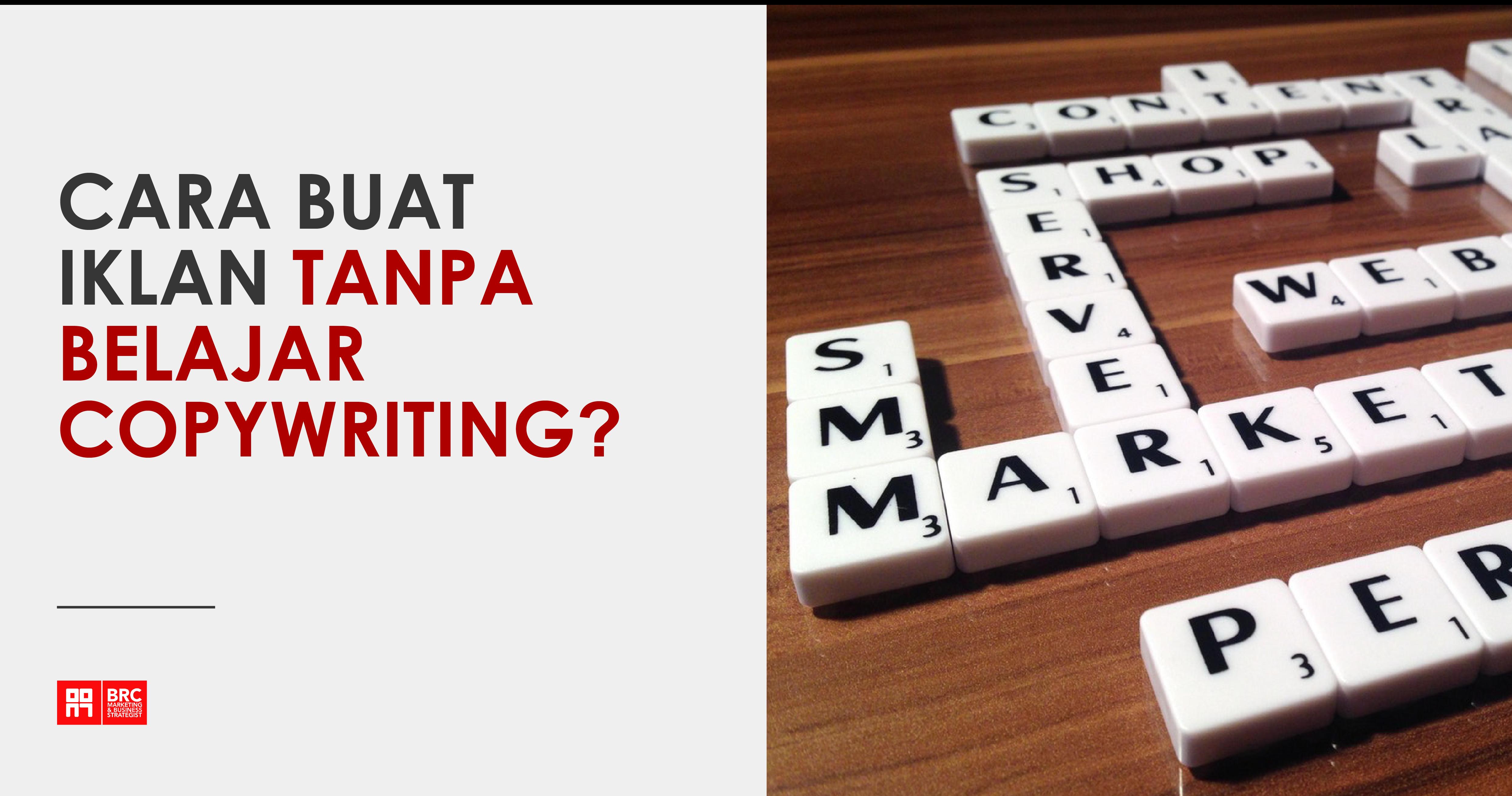 Tak pandai buat copywriting? Baca ini: Cara buat iklan WALAUPUN tak tahu copywriting!